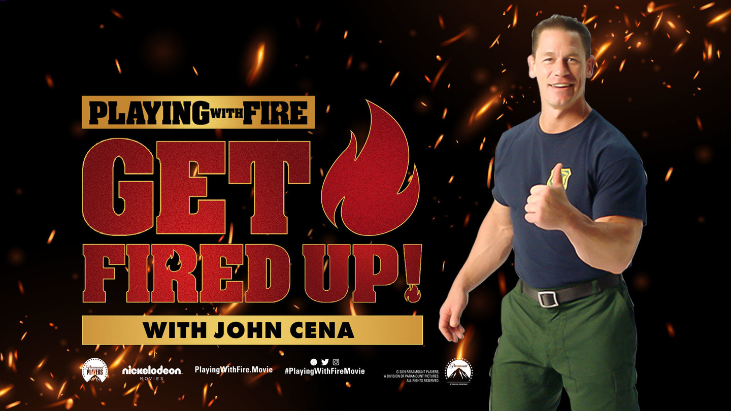 Playing With Fire Presents Get Fired Up With John Cena